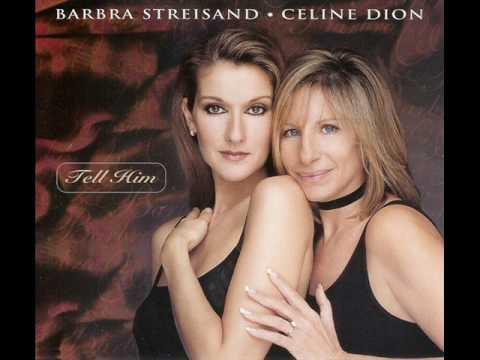 Celine Dion and Barbra Streisand - Tell him